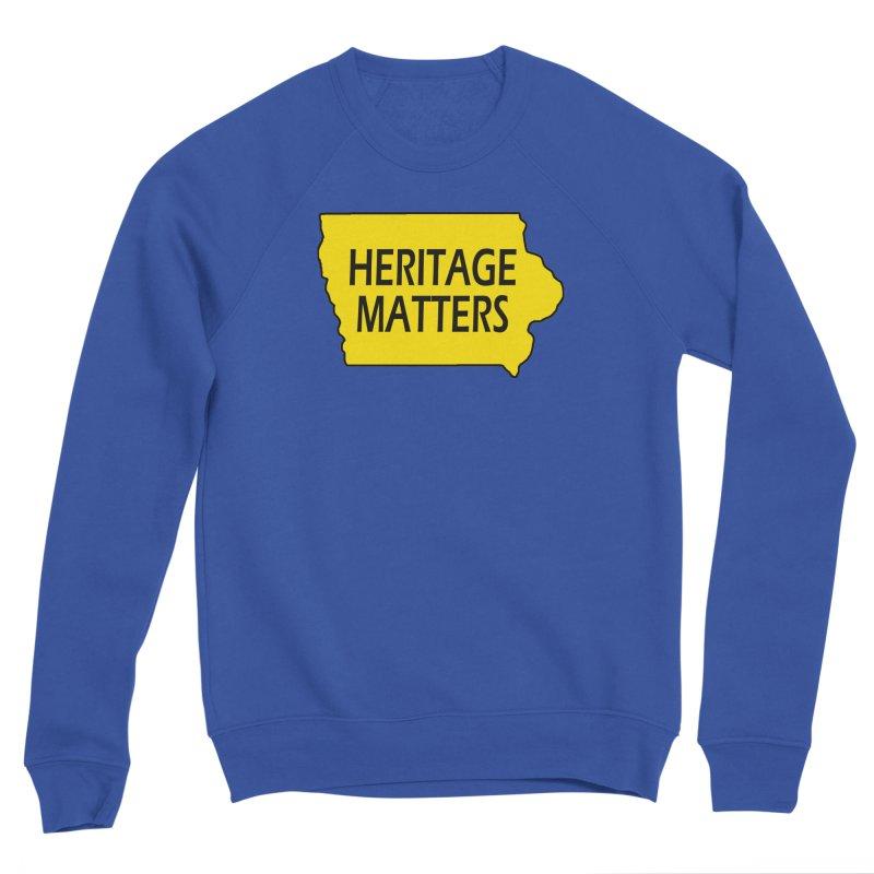 Heritage Matters (Iowa) Men's Sweatshirt by Iowa Archaeology Gifts, Prints, & Apparel