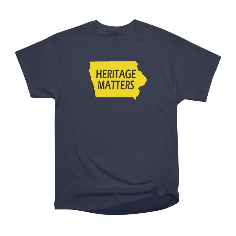 Heritage Matters (Iowa) Women's Heavyweight Unisex T-Shirt by Iowa Archaeology Gifts, Prints, & Apparel
