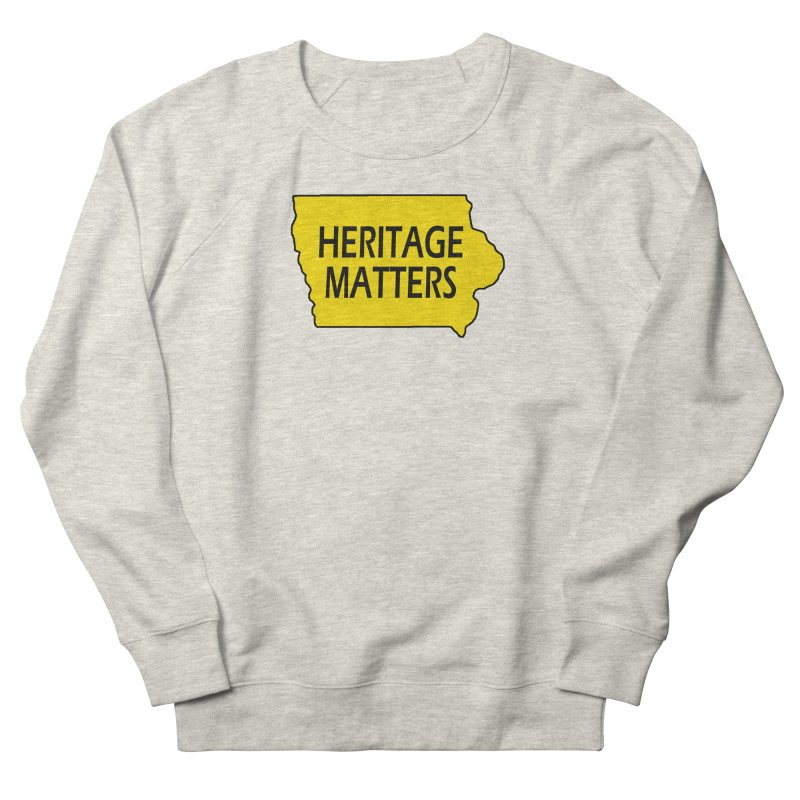 Heritage Matters (Iowa) Men's French Terry Sweatshirt by Iowa Archaeology Gifts, Prints, & Apparel