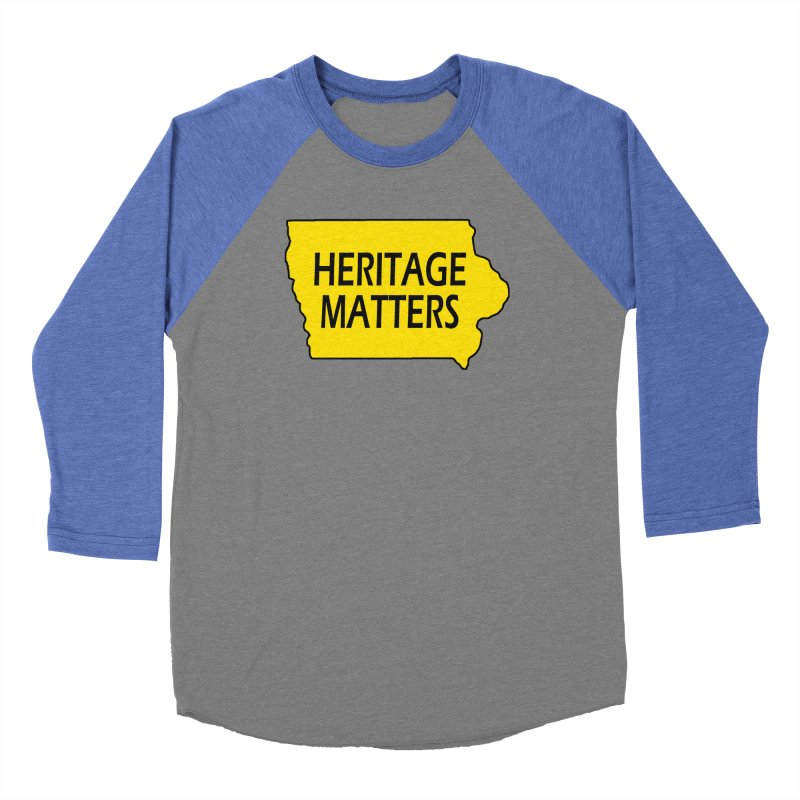 Heritage Matters (Iowa) Women's Baseball Triblend Longsleeve T-Shirt by Iowa Archaeology Gifts, Prints, & Apparel