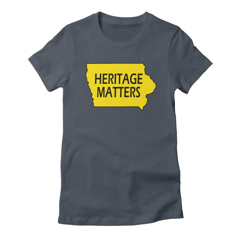 Heritage Matters (Iowa) Women's T-Shirt by Iowa Archaeology Gifts, Prints, & Apparel