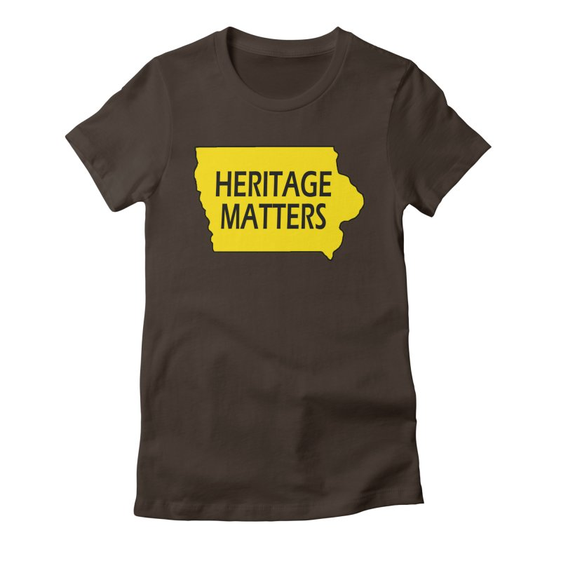 Heritage Matters (Iowa) Women's Fitted T-Shirt by Iowa Archaeology Gifts, Prints, & Apparel