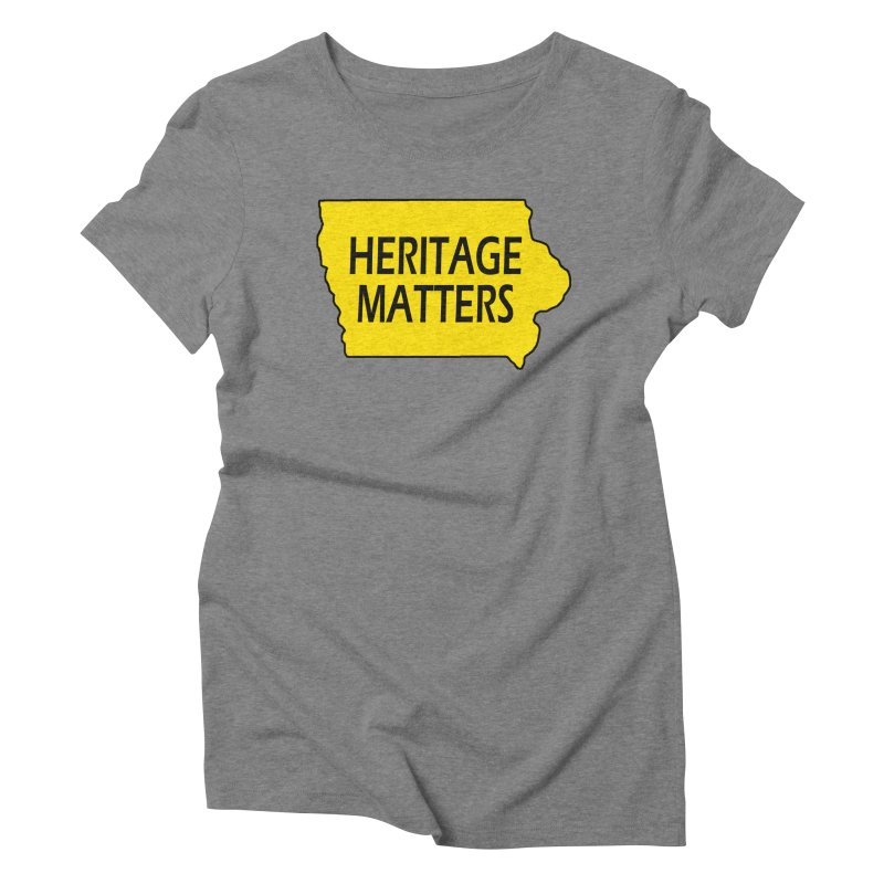 Heritage Matters (Iowa) Women's Triblend T-Shirt by Iowa Archaeology Gifts, Prints, & Apparel