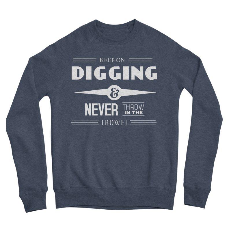 Keep On Digging (White) Men's Sponge Fleece Sweatshirt by Iowa Archaeology Gifts, Prints, & Apparel