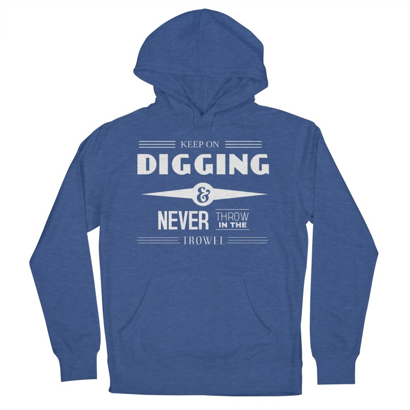 Keep On Digging (White) Women's French Terry Pullover Hoody by Iowa Archaeology Gifts, Prints, & Apparel