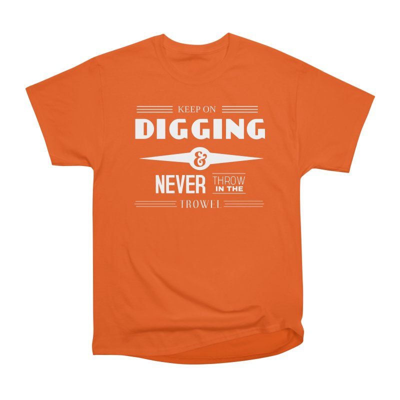 Keep On Digging (White) Men's Heavyweight T-Shirt by Iowa Archaeology Gifts, Prints, & Apparel