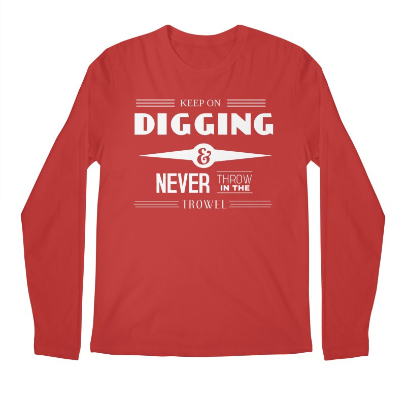 Keep On Digging (White) Men's Regular Longsleeve T-Shirt by Iowa Archaeology Gifts, Prints, & Apparel