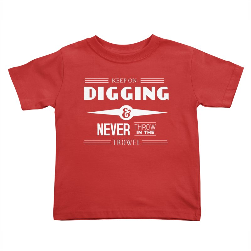 Keep On Digging (White) Kids Toddler T-Shirt by Iowa Archaeology Gifts, Prints, & Apparel