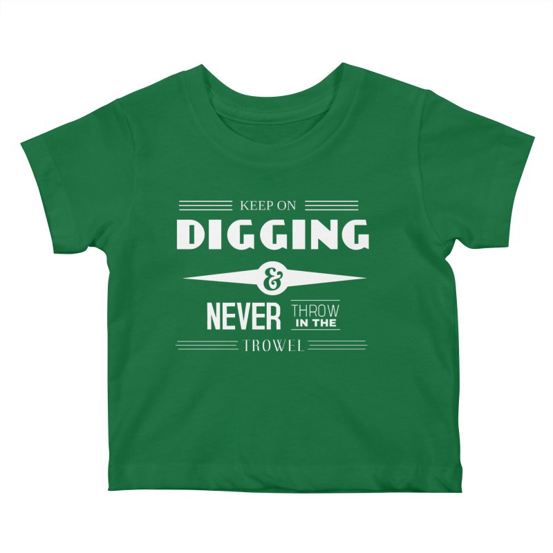 Keep On Digging (White) Kids Baby T-Shirt by Iowa Archaeology Gifts, Prints, & Apparel