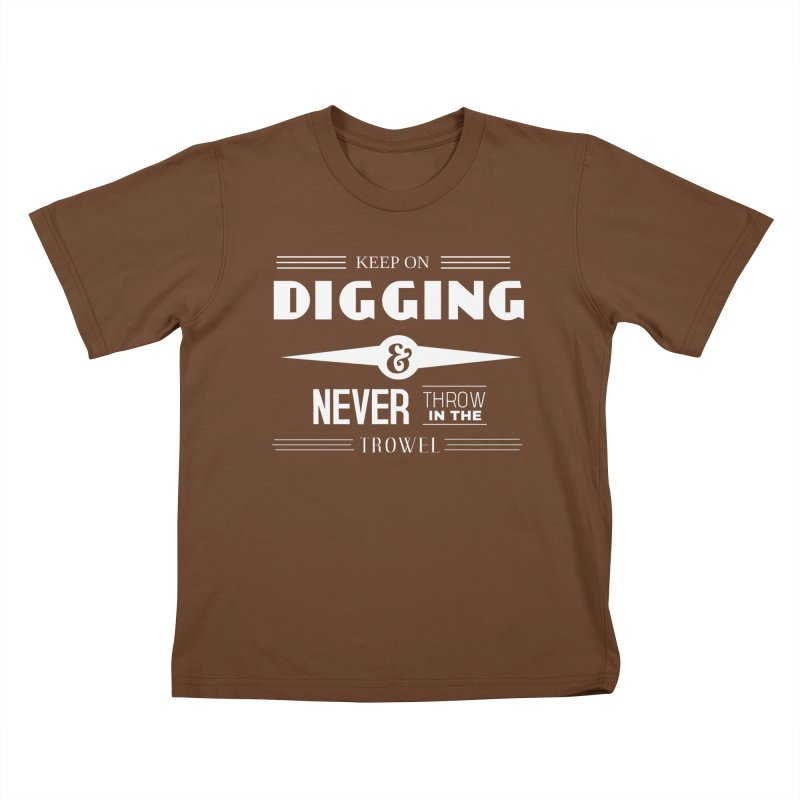 Keep On Digging (White) Kids T-Shirt by Iowa Archaeology Gifts, Prints, & Apparel