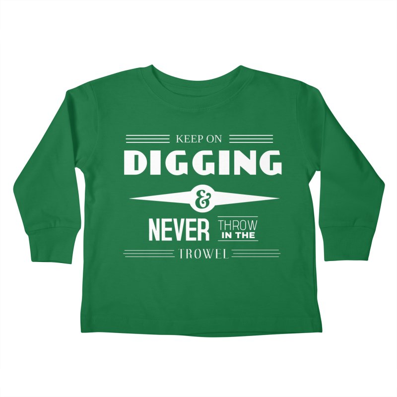 Keep On Digging (White) Kids Toddler Longsleeve T-Shirt by Iowa Archaeology Gifts, Prints, & Apparel