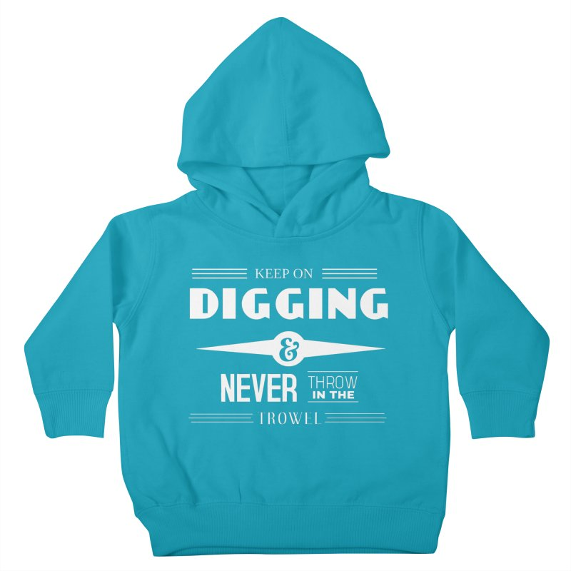 Keep On Digging (White) Kids Toddler Pullover Hoody by Iowa Archaeology Gifts, Prints, & Apparel
