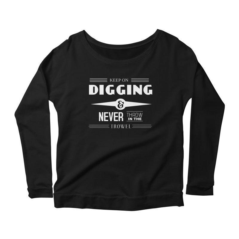 Keep On Digging (White) Women's Longsleeve T-Shirt by Iowa Archaeology Gifts, Prints, & Apparel