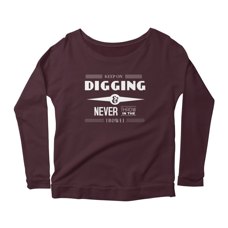 Keep On Digging (White) Women's Scoop Neck Longsleeve T-Shirt by Iowa Archaeology Gifts, Prints, & Apparel