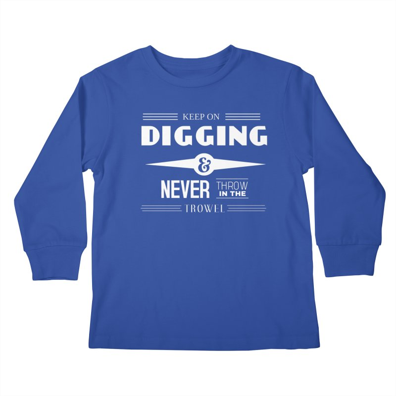 Keep On Digging (White) Kids Longsleeve T-Shirt by Iowa Archaeology Gifts, Prints, & Apparel