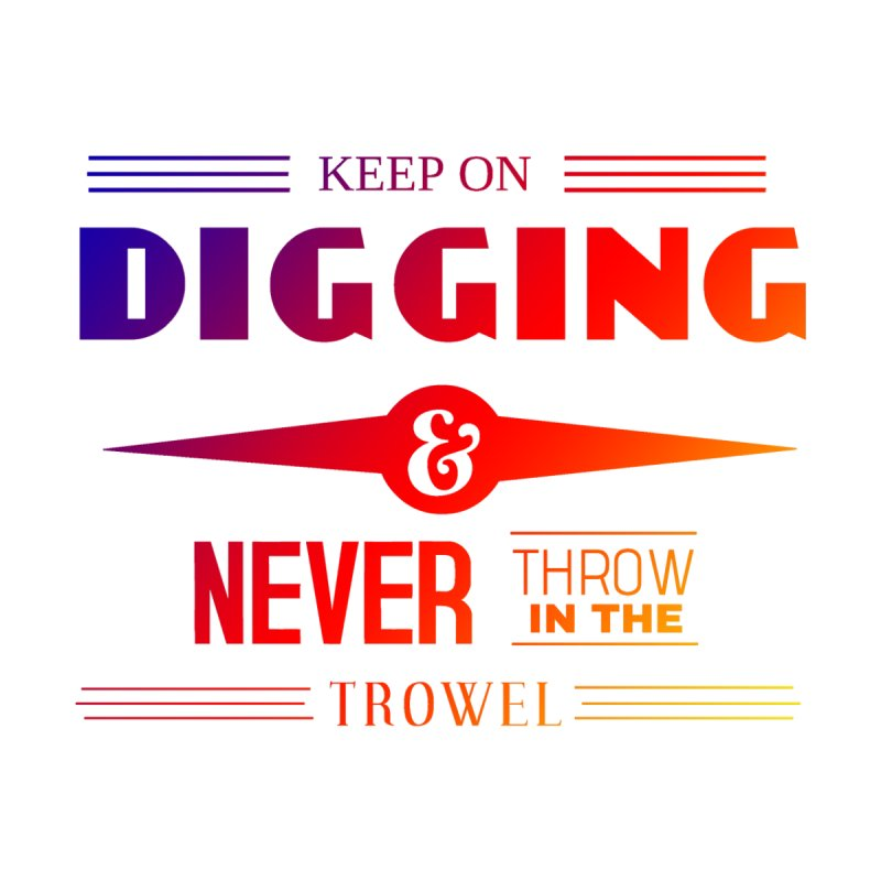 Keep On Digging (Rainbow) by Iowa Archaeology Gifts, Prints, & Apparel