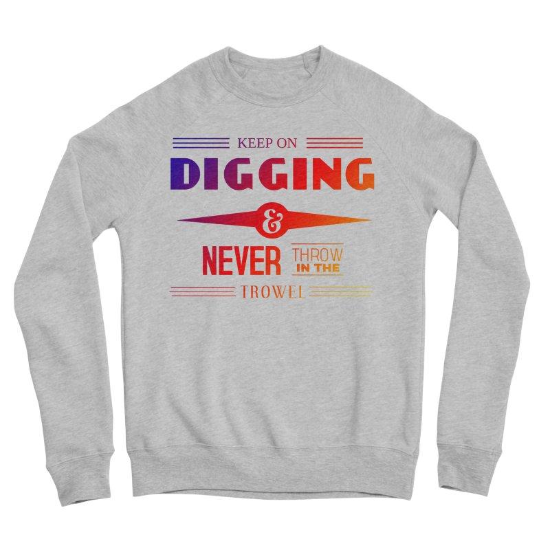 Keep On Digging (Rainbow) Women's Sponge Fleece Sweatshirt by Iowa Archaeology Gifts, Prints, & Apparel