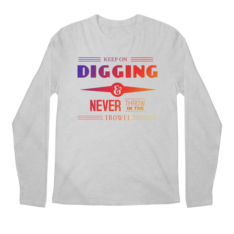 Keep On Digging (Rainbow) Men's Regular Longsleeve T-Shirt by Iowa Archaeology Gifts, Prints, & Apparel