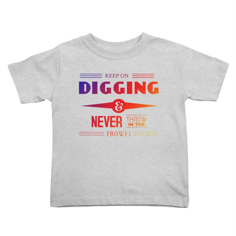 Keep On Digging (Rainbow) Kids Toddler T-Shirt by Iowa Archaeology Gifts, Prints, & Apparel