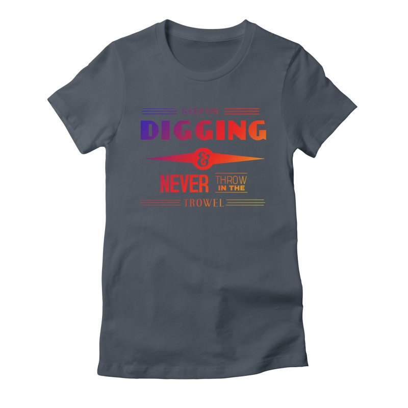 Keep On Digging (Rainbow) Women's T-Shirt by Iowa Archaeology Gifts, Prints, & Apparel