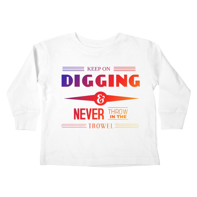 Keep On Digging (Rainbow) Kids Toddler Longsleeve T-Shirt by Iowa Archaeology Gifts, Prints, & Apparel