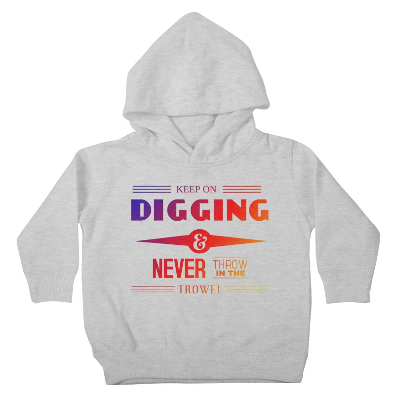 Keep On Digging (Rainbow) Kids Toddler Pullover Hoody by Iowa Archaeology Gifts, Prints, & Apparel