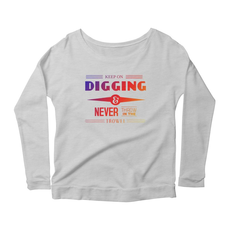 Keep On Digging (Rainbow) Women's Scoop Neck Longsleeve T-Shirt by Iowa Archaeology Gifts, Prints, & Apparel