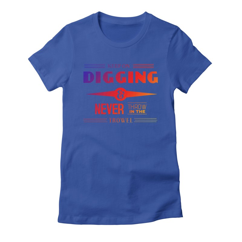 Keep On Digging (Rainbow) Women's Fitted T-Shirt by Iowa Archaeology Gifts, Prints, & Apparel