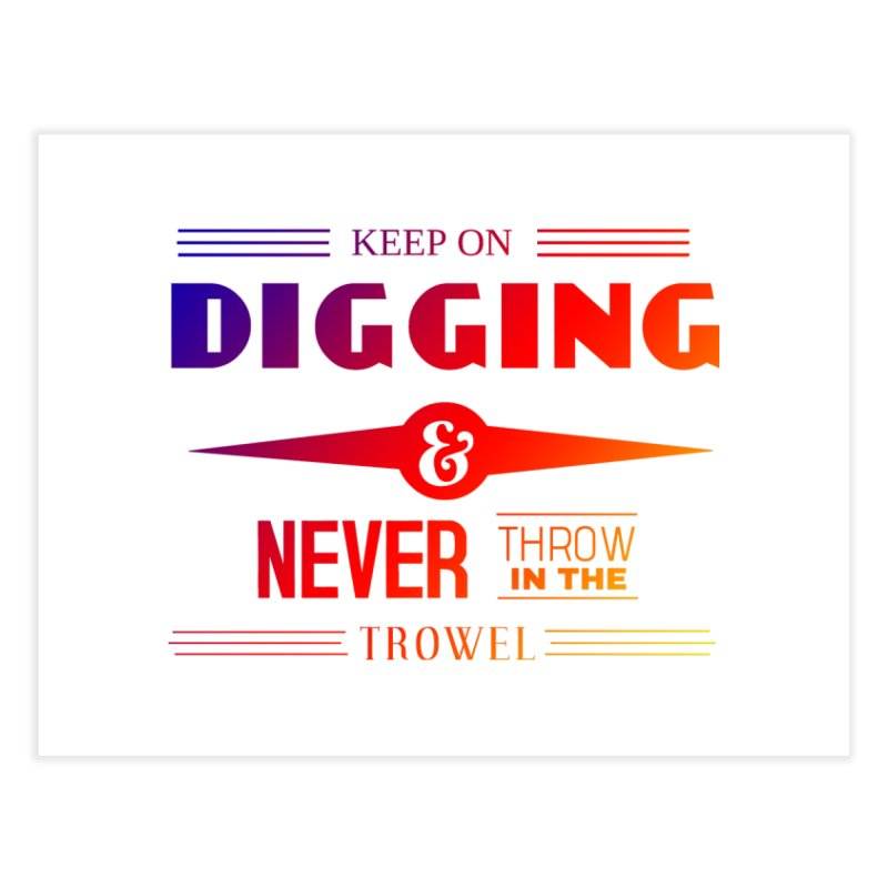 Keep On Digging (Rainbow) Home Fine Art Print by Iowa Archaeology Gifts, Prints, & Apparel