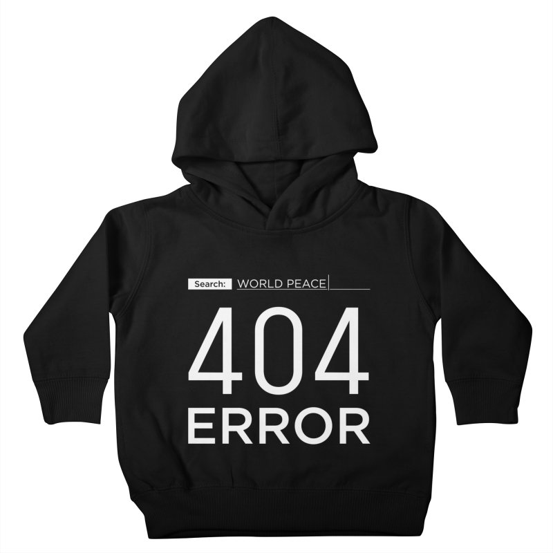 World Peace - 404 ERROR Kids Toddler Pullover Hoody by IRONSAURUS SHOP