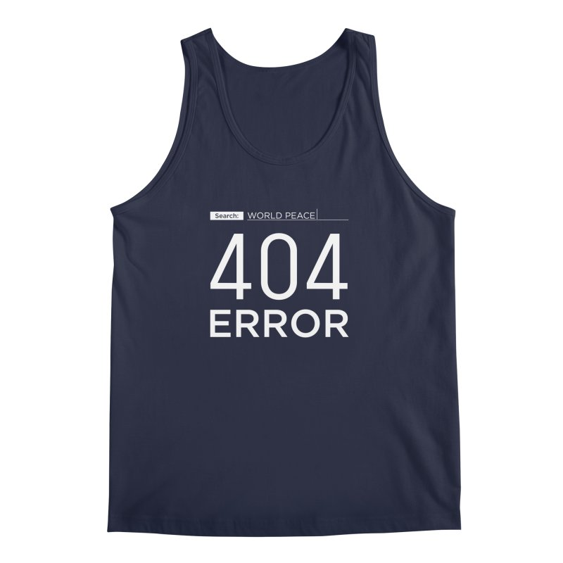 World Peace - 404 ERROR Men's Tank by IRONSAURUS SHOP