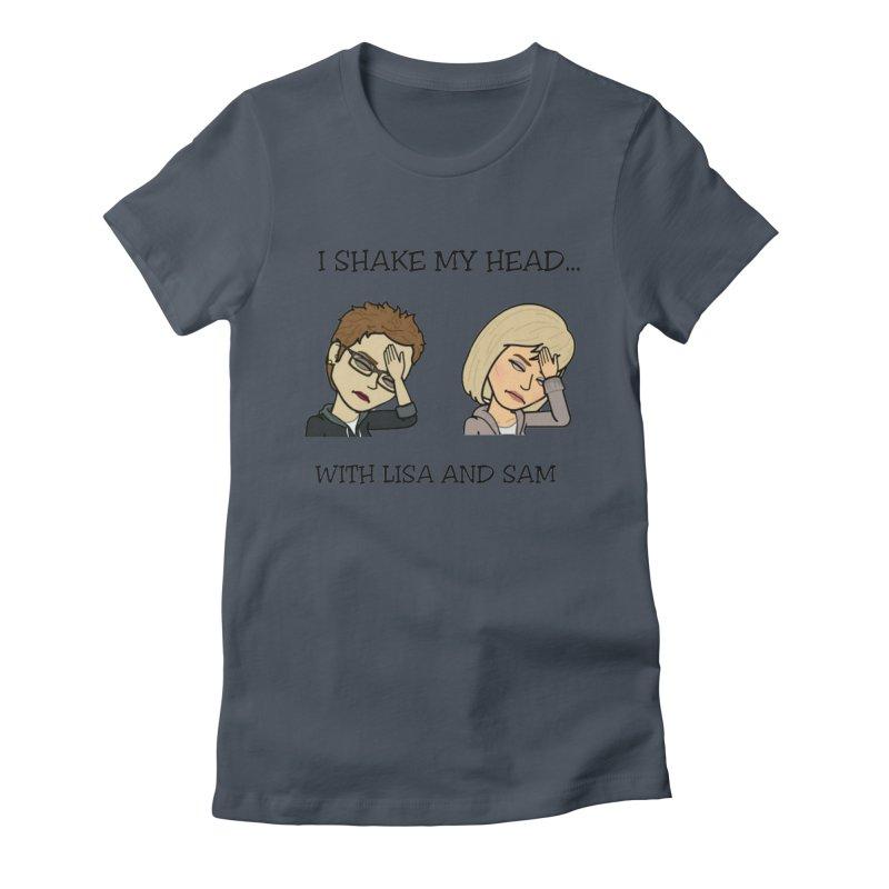I Shake My Head... Women's T-Shirt by I Shake My Head w/ Lisa and Sam