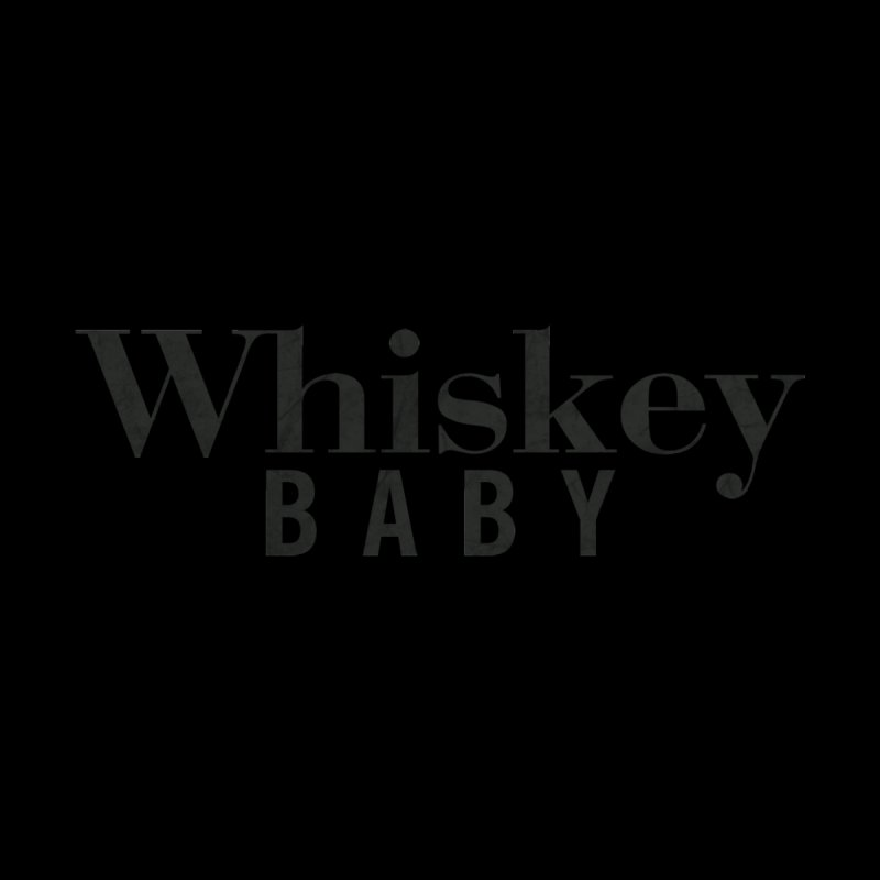 Whiskey Baby by ishCreatives's Artist Shop