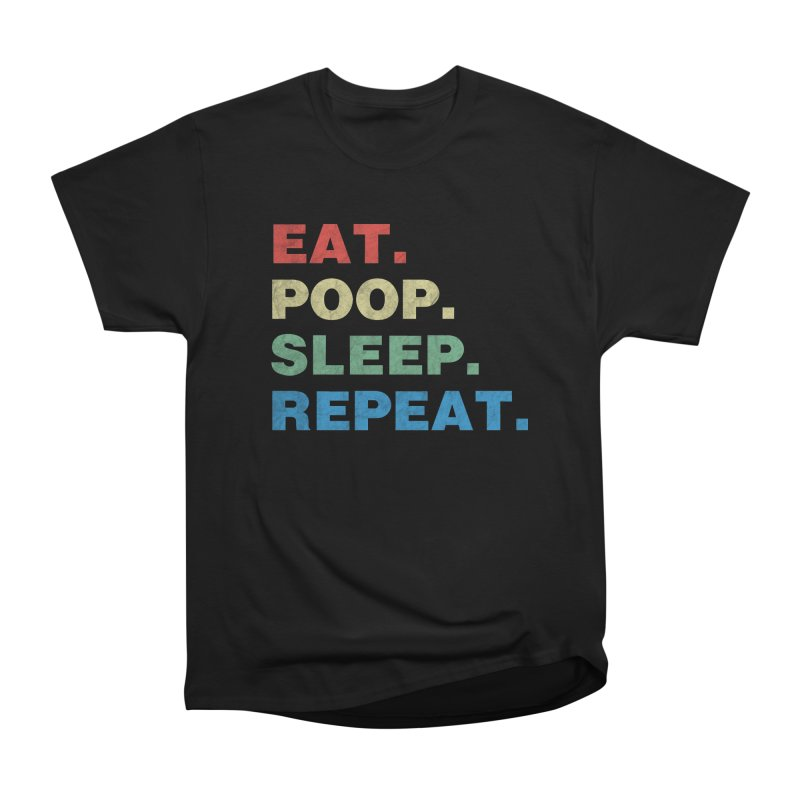 Eat. Poop. Sleep. Repeat. Men's Heavyweight T-Shirt by ishCreatives's Artist Shop