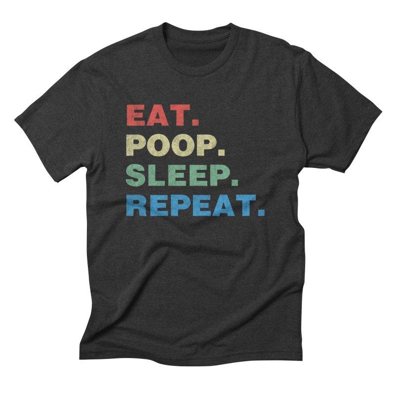 Eat. Poop. Sleep. Repeat. Men's Triblend T-Shirt by ishCreatives's Artist Shop