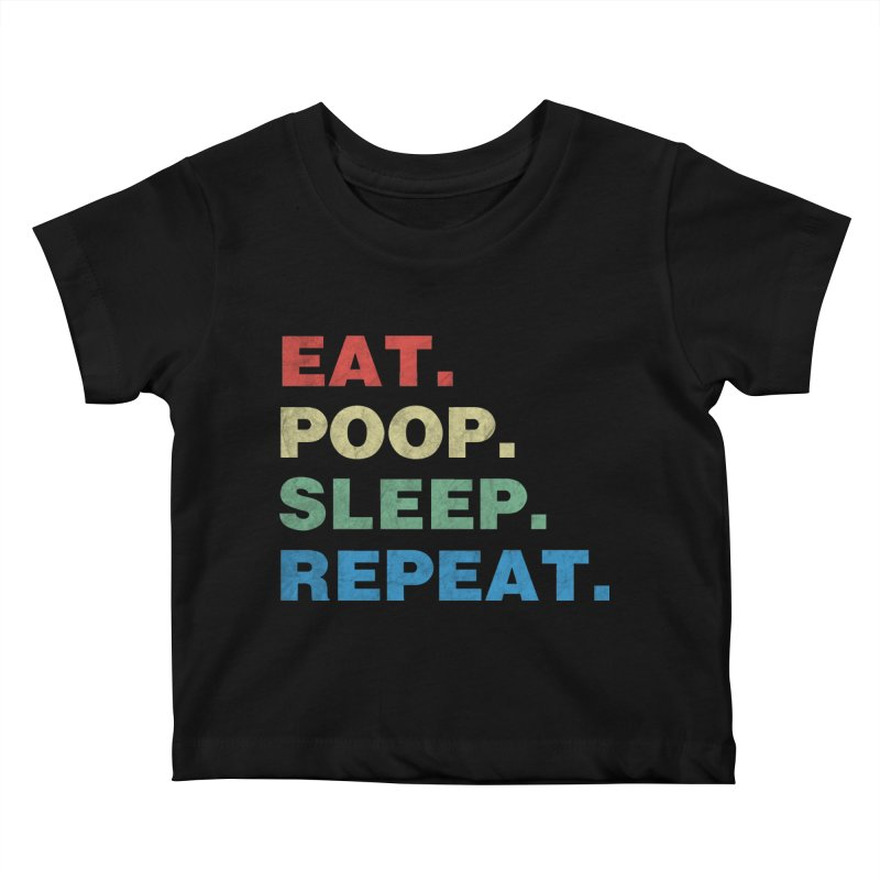 Eat. Poop. Sleep. Repeat. Kids Baby T-Shirt by ishCreatives's Artist Shop