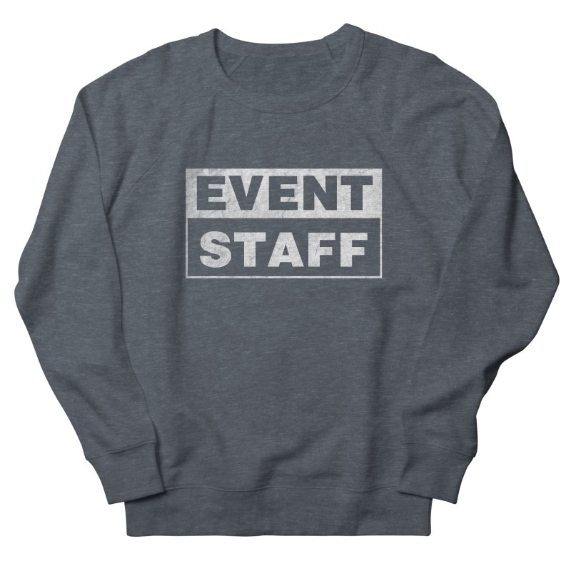 EVENT STAFF - Dark Men's French Terry Sweatshirt by ishCreatives's Artist Shop
