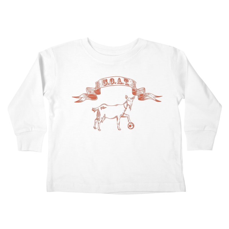 Greatest Of All Time Kids Toddler Longsleeve T-Shirt by ishCreatives's Artist Shop