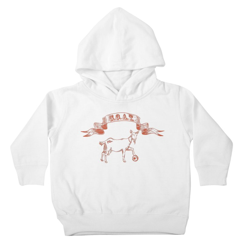 Greatest Of All Time Kids Toddler Pullover Hoody by ishCreatives's Artist Shop