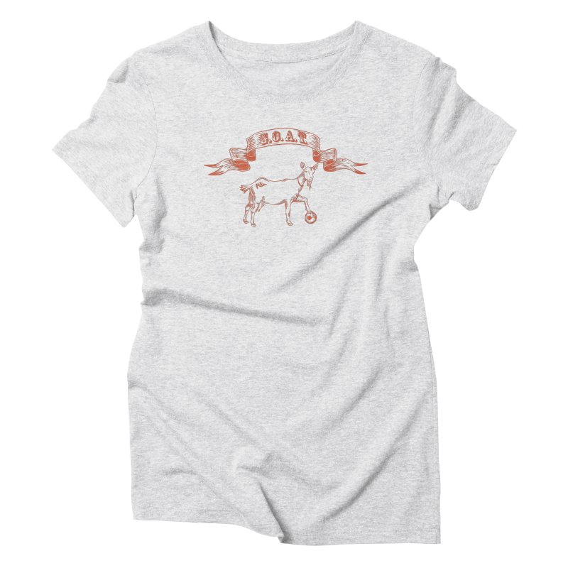 Greatest Of All Time Women's Triblend T-Shirt by ishCreatives's Artist Shop