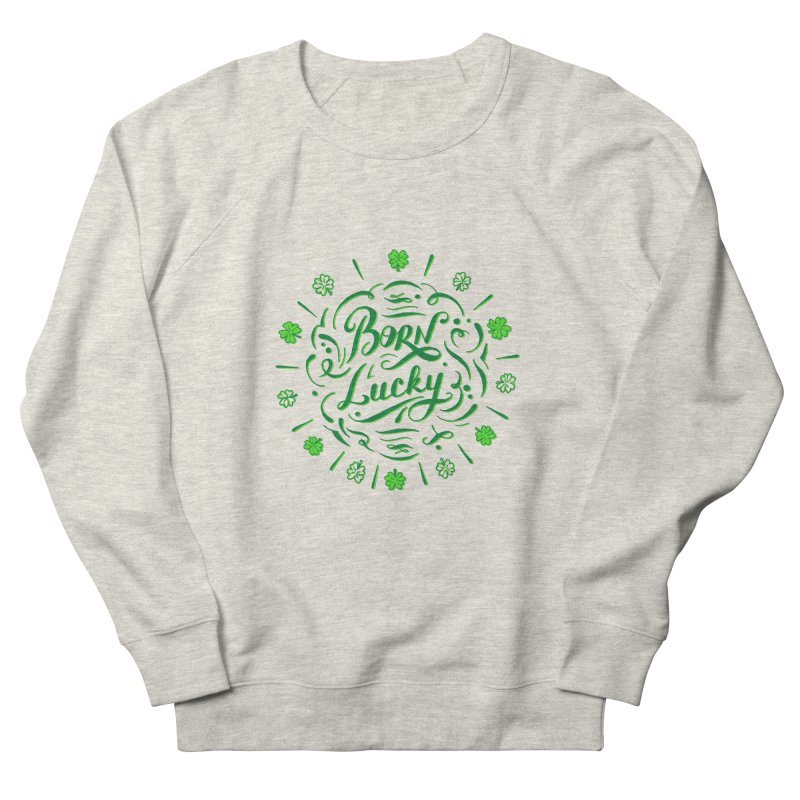 Born Lucky Women's French Terry Sweatshirt by Ira Shepel Artist Shop