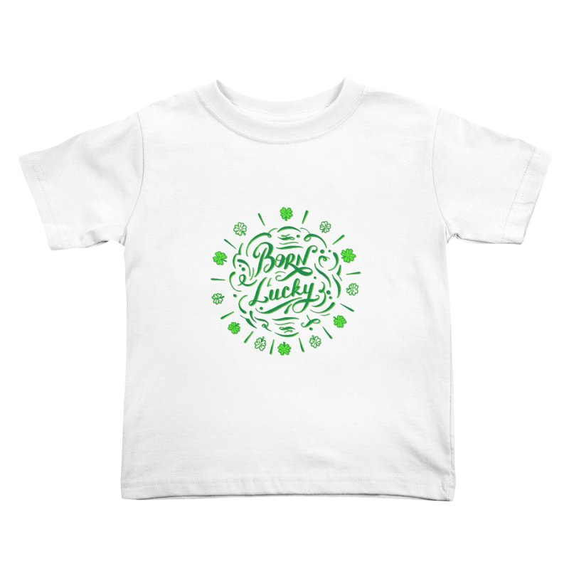 Born Lucky Kids Toddler T-Shirt by Ira Shepel Artist Shop