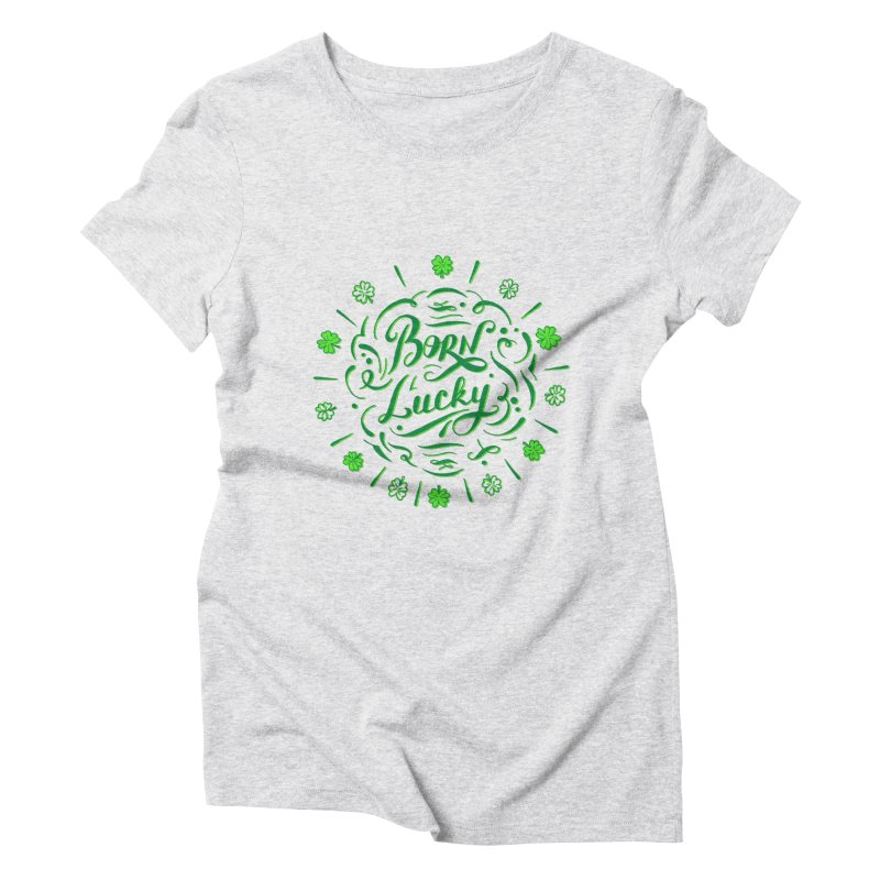 Born Lucky Women's Triblend T-shirt by Ira Shepel Artist Shop