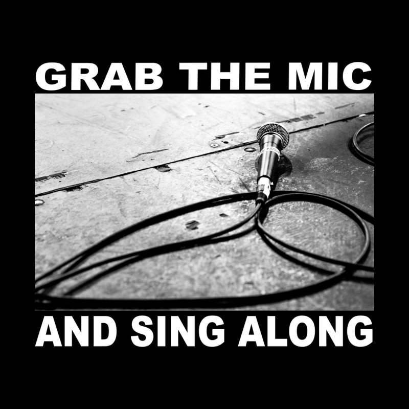 GRAB THE MIC by I Shot Chad's Artist Shop