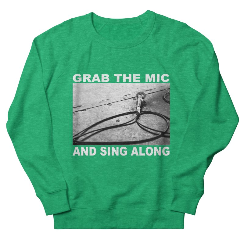 GRAB THE MIC Women's French Terry Sweatshirt by I Shot Chad's Artist Shop