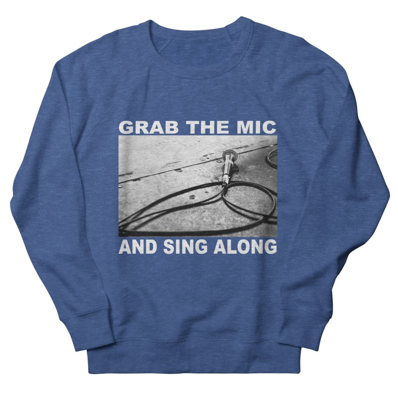 GRAB THE MIC Men's French Terry Sweatshirt by I Shot Chad's Artist Shop