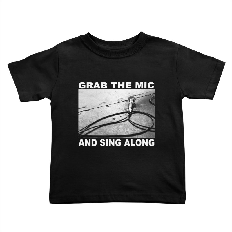 GRAB THE MIC Kids Toddler T-Shirt by I Shot Chad's Artist Shop