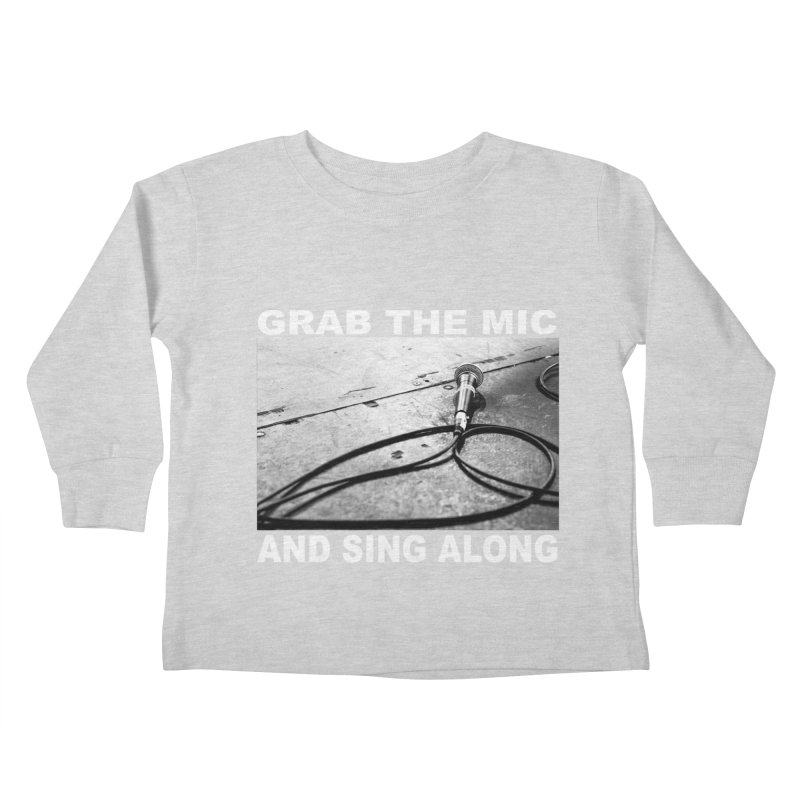 GRAB THE MIC Kids Toddler Longsleeve T-Shirt by I Shot Chad's Artist Shop