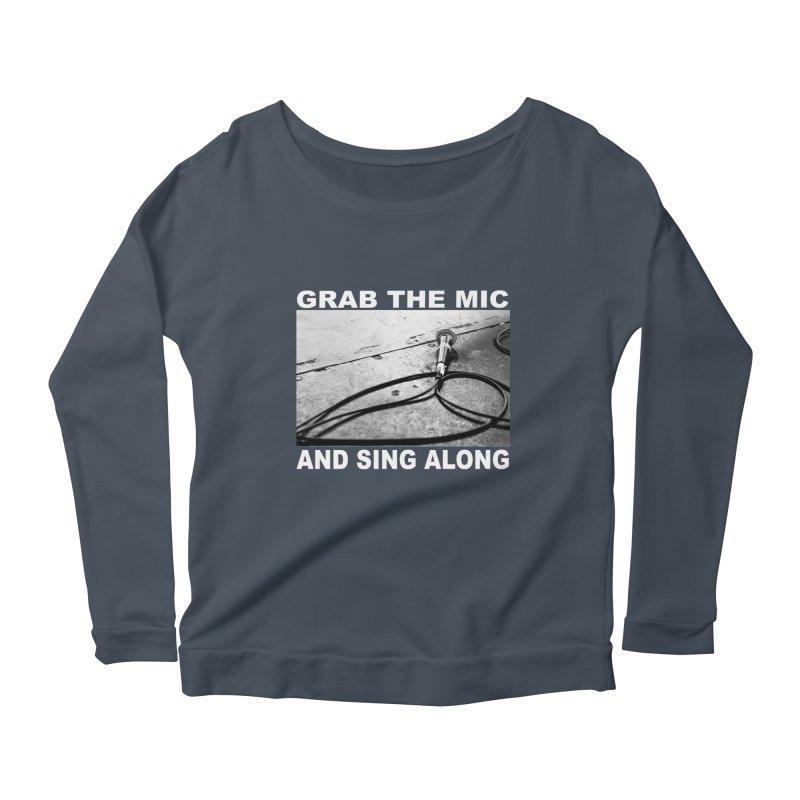 GRAB THE MIC Women's Scoop Neck Longsleeve T-Shirt by I Shot Chad's Artist Shop