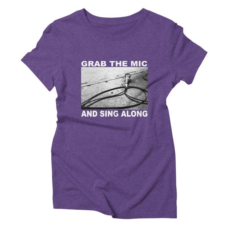 GRAB THE MIC Women's Triblend T-Shirt by I Shot Chad's Artist Shop